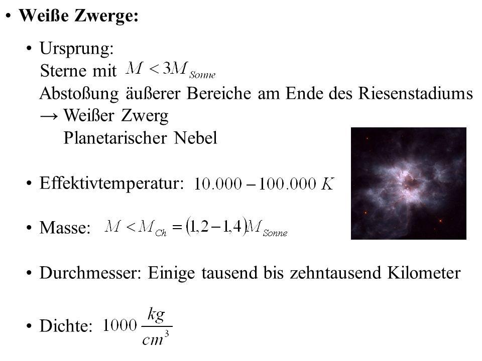 Weiße Zwerge: Ursprung: Sterne mit Abstoßung äußerer Bereiche am Ende des Riesenstadiums Weißer Zwerg Planetarischer Nebel Effektivtemperatur: Masse: