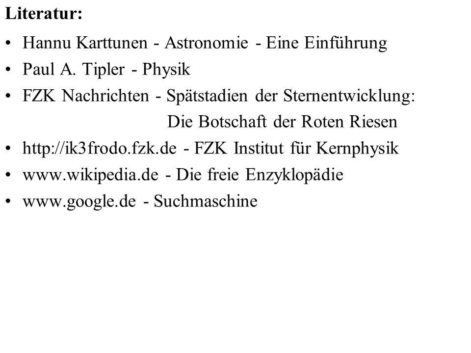 Literatur: Hannu Karttunen - Astronomie - Eine Einführung Paul A. Tipler - Physik FZK Nachrichten - Spätstadien der Sternentwicklung: Die Botschaft de