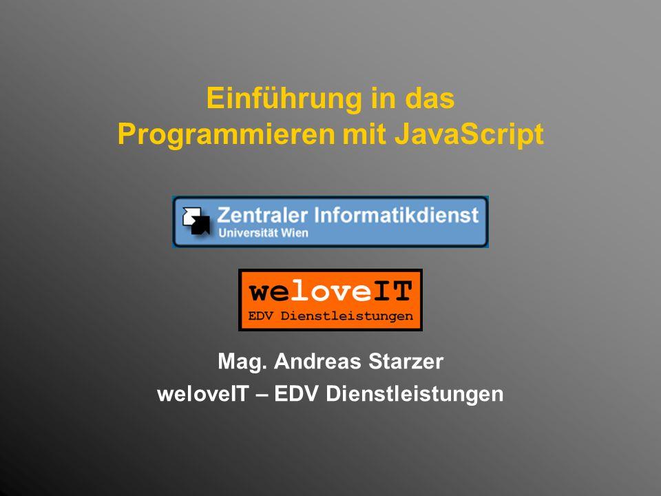 Einführung in das Programmieren mit JavaScript Mag. Andreas Starzer weloveIT – EDV Dienstleistungen