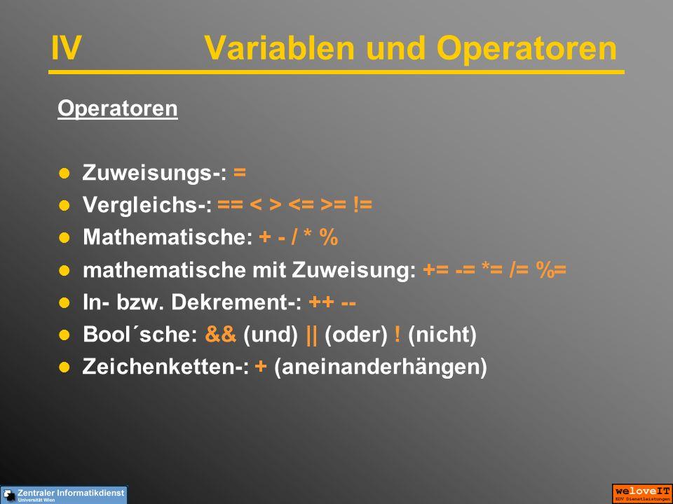 IV Variablen und Operatoren Operatoren Zuweisungs-: = Vergleichs-: == = != Mathematische: + - / * % mathematische mit Zuweisung: += -= *= /= %= In- bzw.