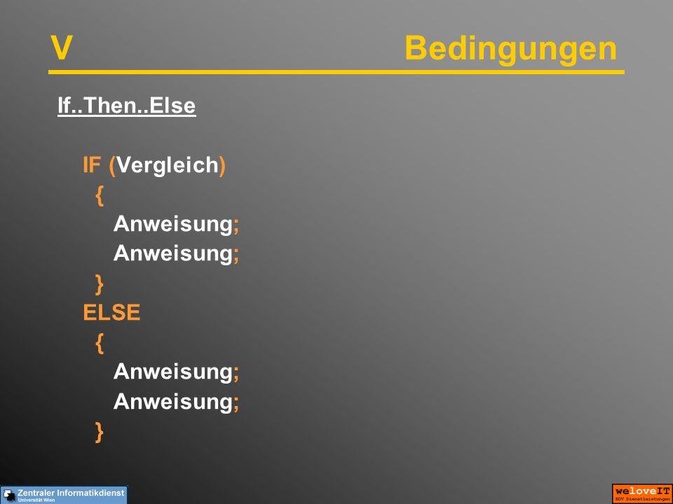 VBedingungen If..Then..Else IF (Vergleich) { Anweisung; } ELSE { Anweisung; }