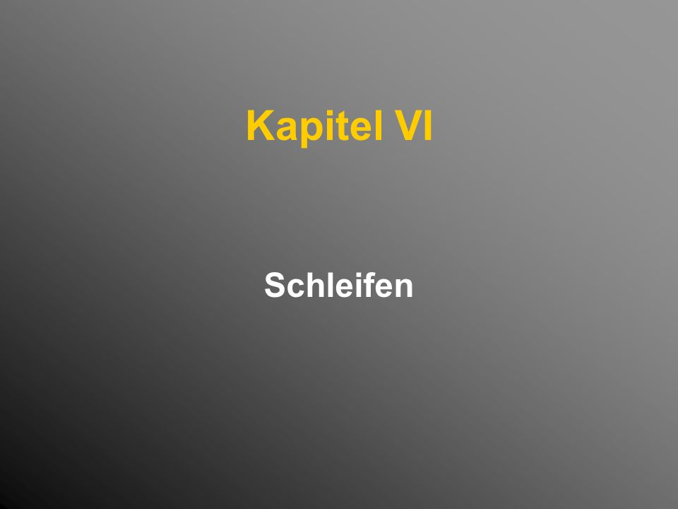 Kapitel VI Schleifen