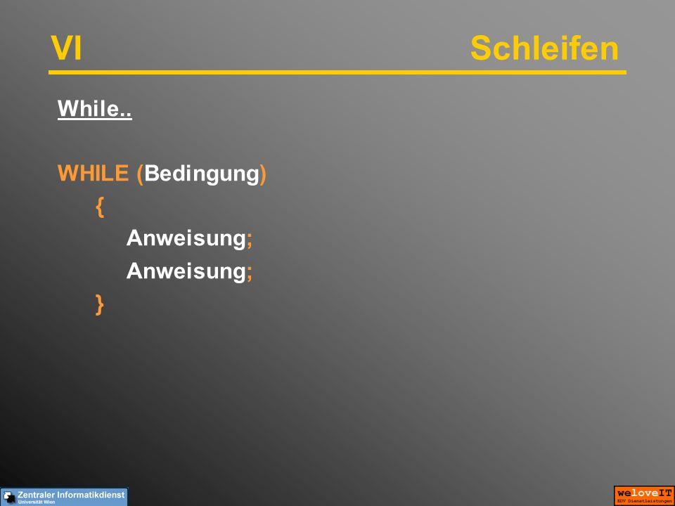 VISchleifen While.. WHILE (Bedingung) { Anweisung; }