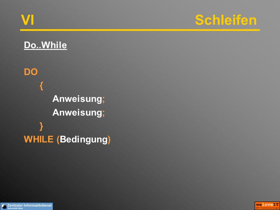 VISchleifen Do..While DO { Anweisung; } WHILE (Bedingung)