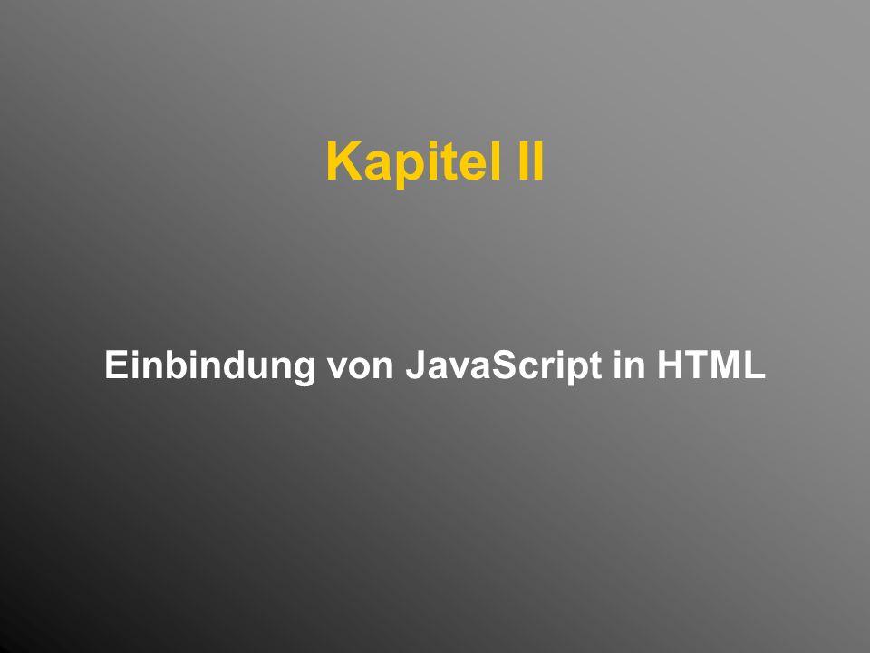Kapitel II Einbindung von JavaScript in HTML