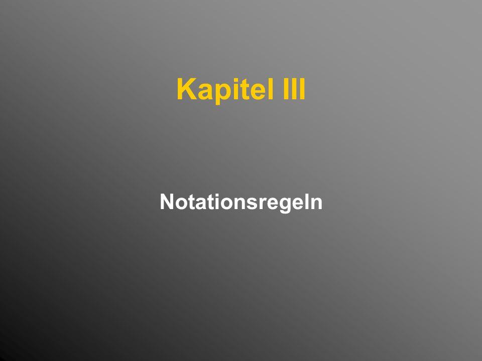 Kapitel III Notationsregeln