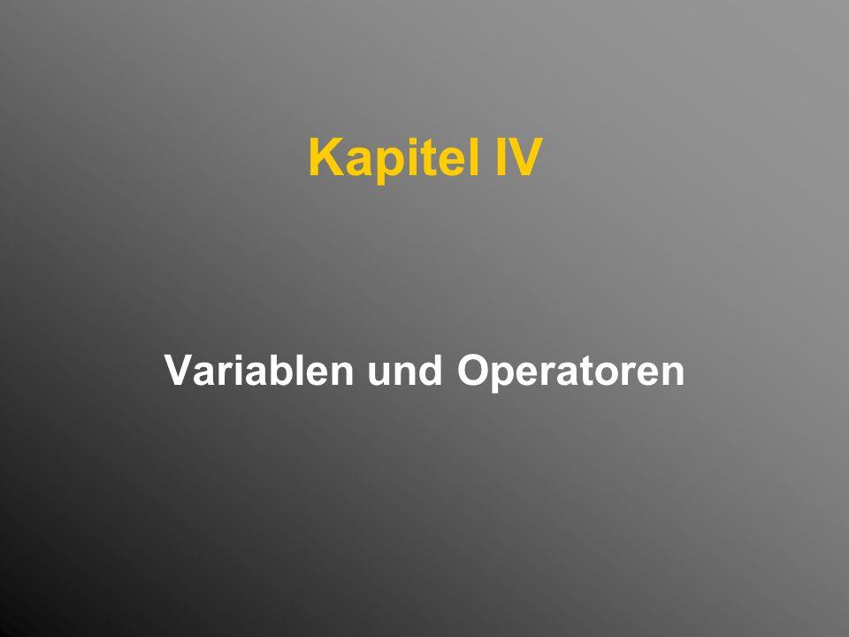 Kapitel IV Variablen und Operatoren
