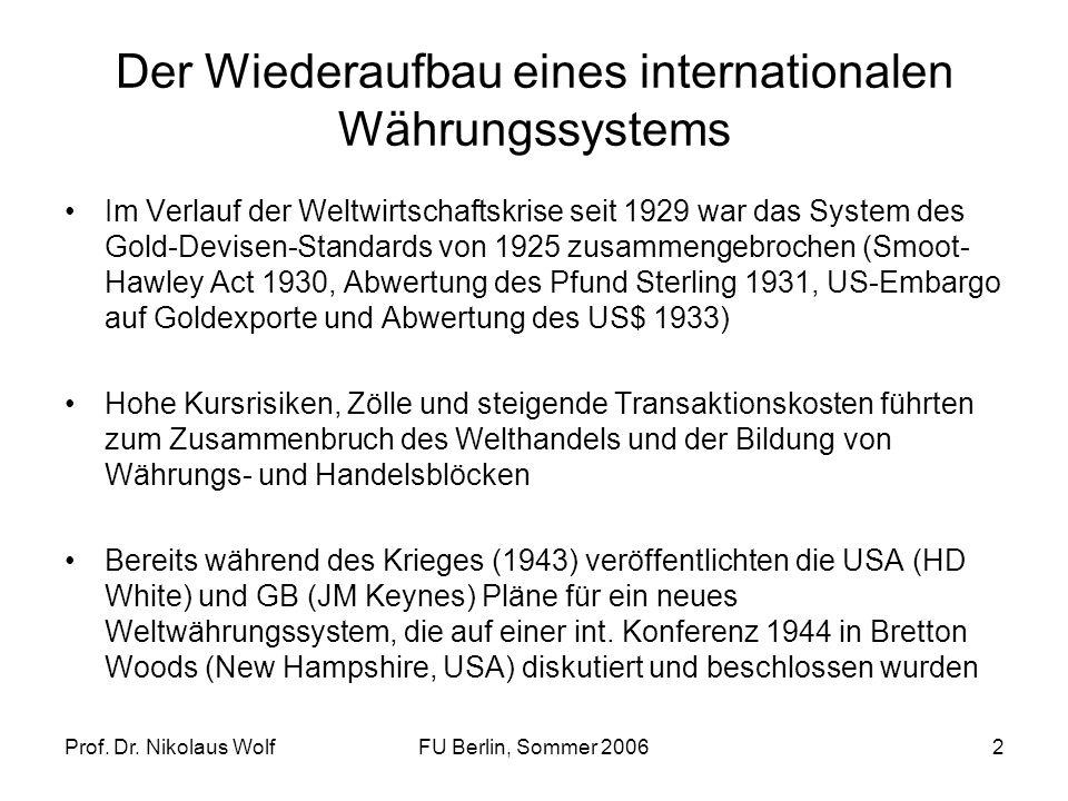 Prof. Dr. Nikolaus WolfFU Berlin, Sommer 20062 Der Wiederaufbau eines internationalen Währungssystems Im Verlauf der Weltwirtschaftskrise seit 1929 wa