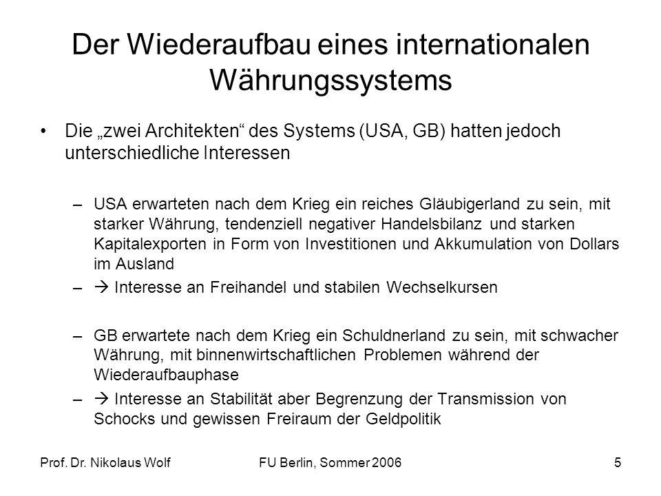 Prof. Dr. Nikolaus WolfFU Berlin, Sommer 20065 Der Wiederaufbau eines internationalen Währungssystems Die zwei Architekten des Systems (USA, GB) hatte