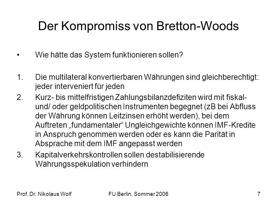 Prof. Dr. Nikolaus WolfFU Berlin, Sommer 20067 Der Kompromiss von Bretton-Woods Wie hätte das System funktionieren sollen? 1.Die multilateral konverti
