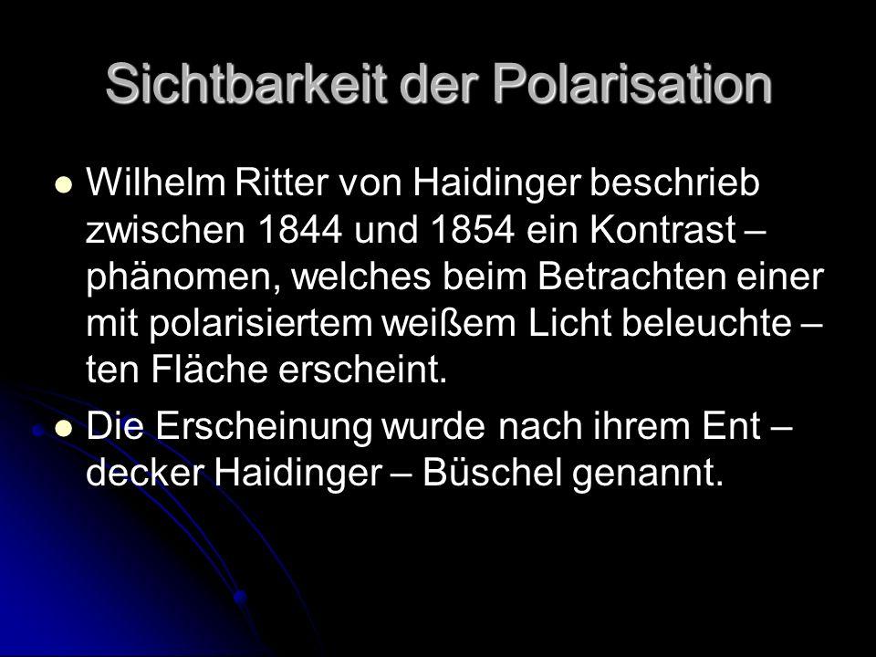 Sichtbarkeit der Polarisation Wilhelm Ritter von Haidinger beschrieb zwischen 1844 und 1854 ein Kontrast – phänomen, welches beim Betrachten einer mit