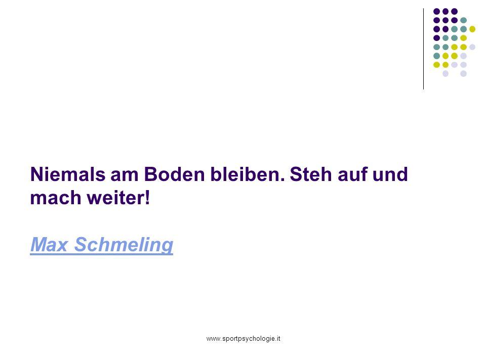 www.sportpsychologie.it Niemals am Boden bleiben. Steh auf und mach weiter! Max Schmeling Max Schmeling
