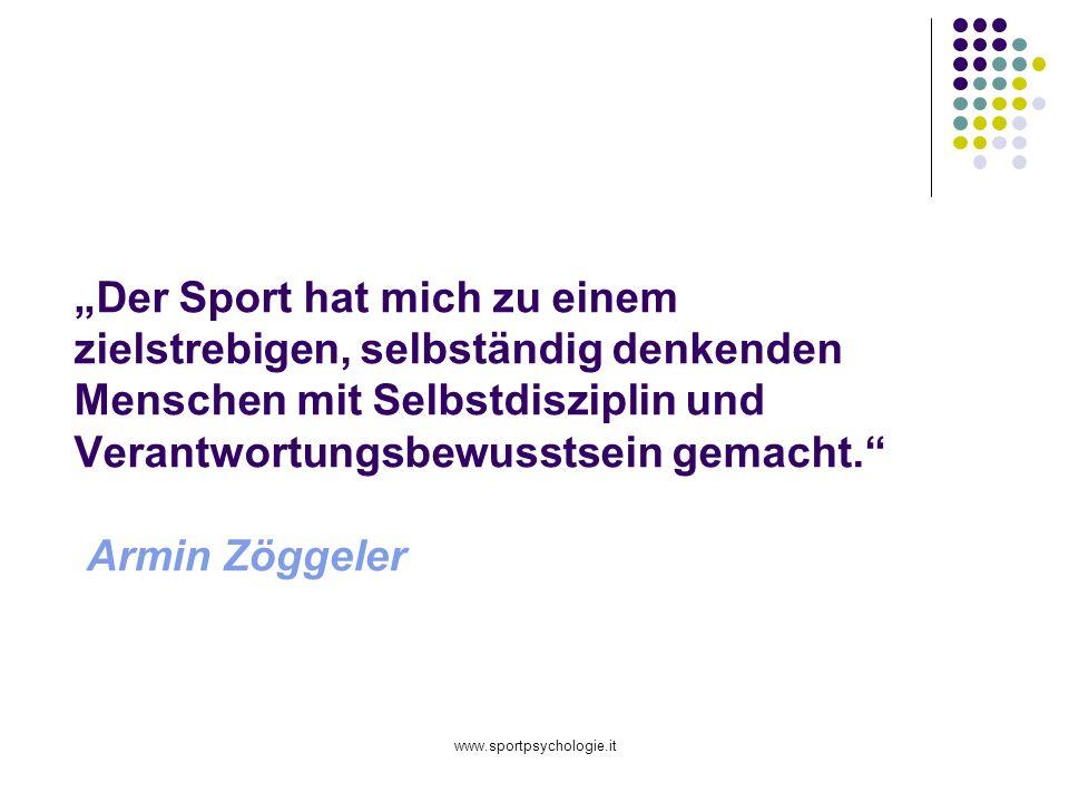 www.sportpsychologie.it Der Sport hat mich zu einem zielstrebigen, selbständig denkenden Menschen mit Selbstdisziplin und Verantwortungsbewusstsein gemacht.
