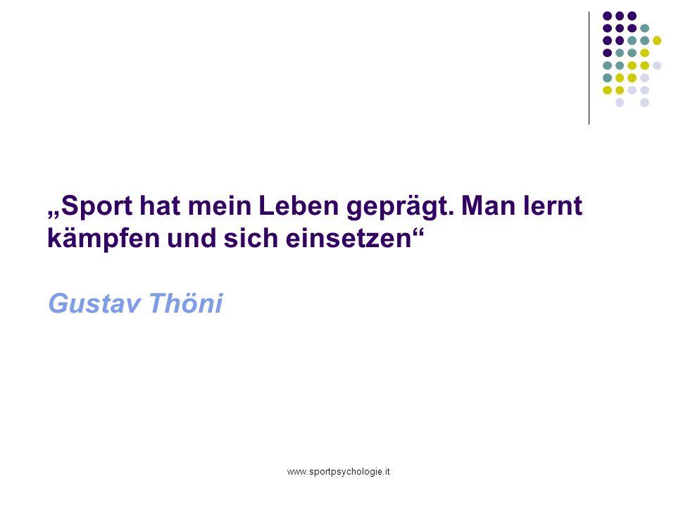 www.sportpsychologie.it Sport hat mein Leben geprägt. Man lernt kämpfen und sich einsetzen Gustav Thöni