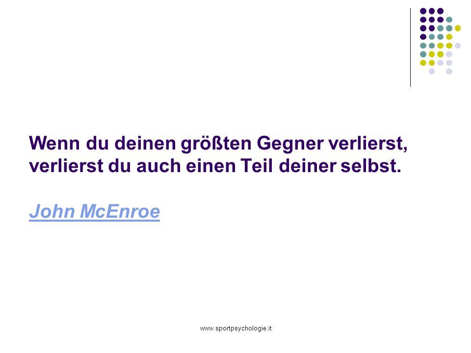 www.sportpsychologie.it Wenn du deinen größten Gegner verlierst, verlierst du auch einen Teil deiner selbst. John McEnroe John McEnroe