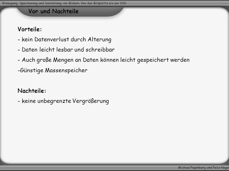 Michael Papenberg und Felix Nagel Erzeugung, Speicherung und Darstellung von Bildern. Von der Bildplatte bis zur DVD Vor und Nachteile Vorteile: - kei