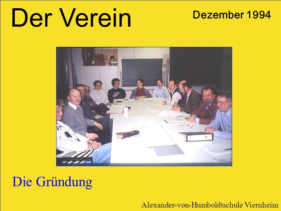 Die Gründung Dezember 1994 Der Verein Alexander-von-Humboldtschule Viernheim