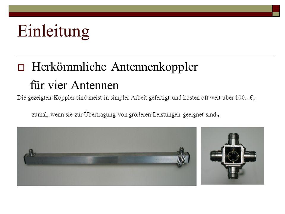 Einleitung Herkömmliche Antennenkoppler für vier Antennen Die gezeigten Koppler sind meist in simpler Arbeit gefertigt und kosten oft weit über 100.-,