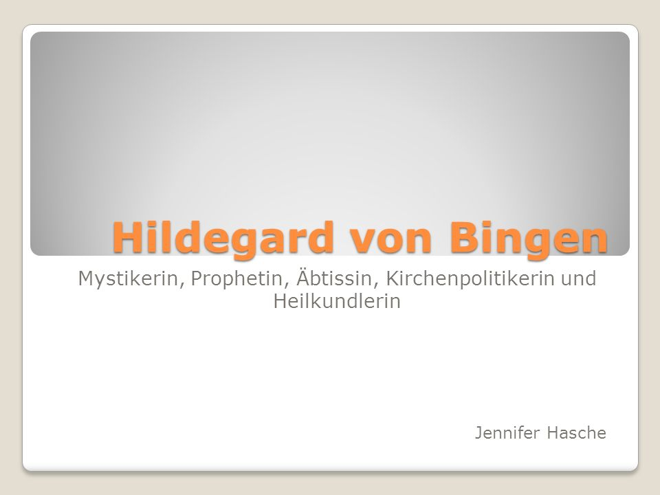 Hildegard von Bingen Mystikerin, Prophetin, Äbtissin, Kirchenpolitikerin und Heilkundlerin Jennifer Hasche
