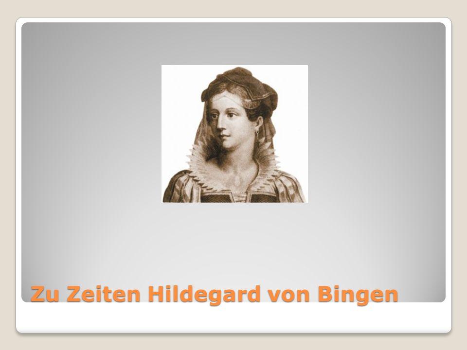 Zu Zeiten Hildegard von Bingen