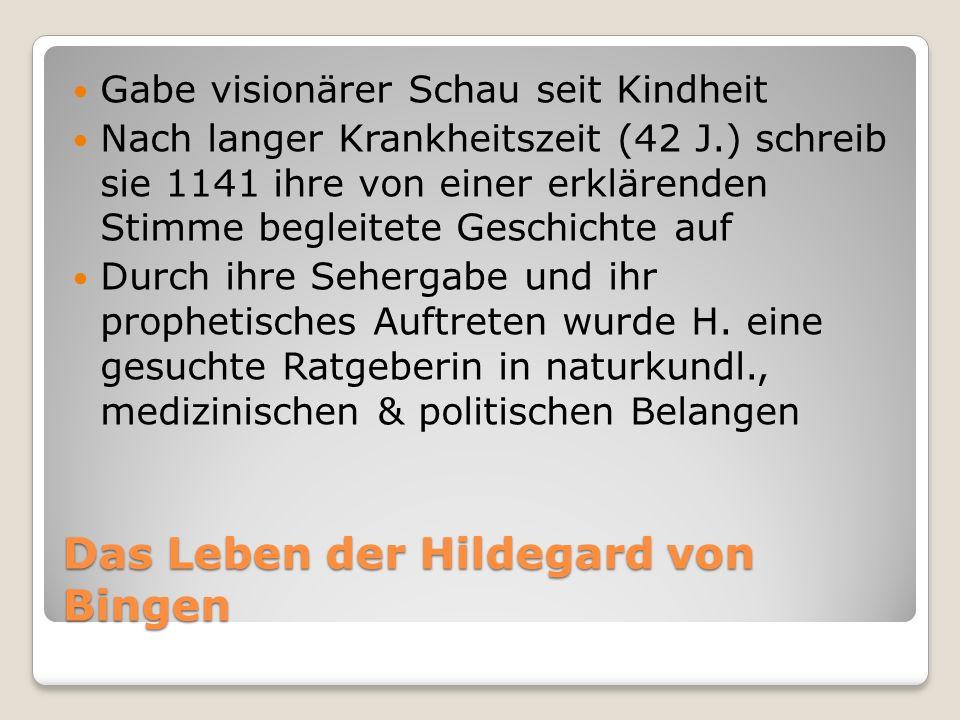 Das Leben der Hildegard von Bingen Gabe visionärer Schau seit Kindheit Nach langer Krankheitszeit (42 J.) schreib sie 1141 ihre von einer erklärenden