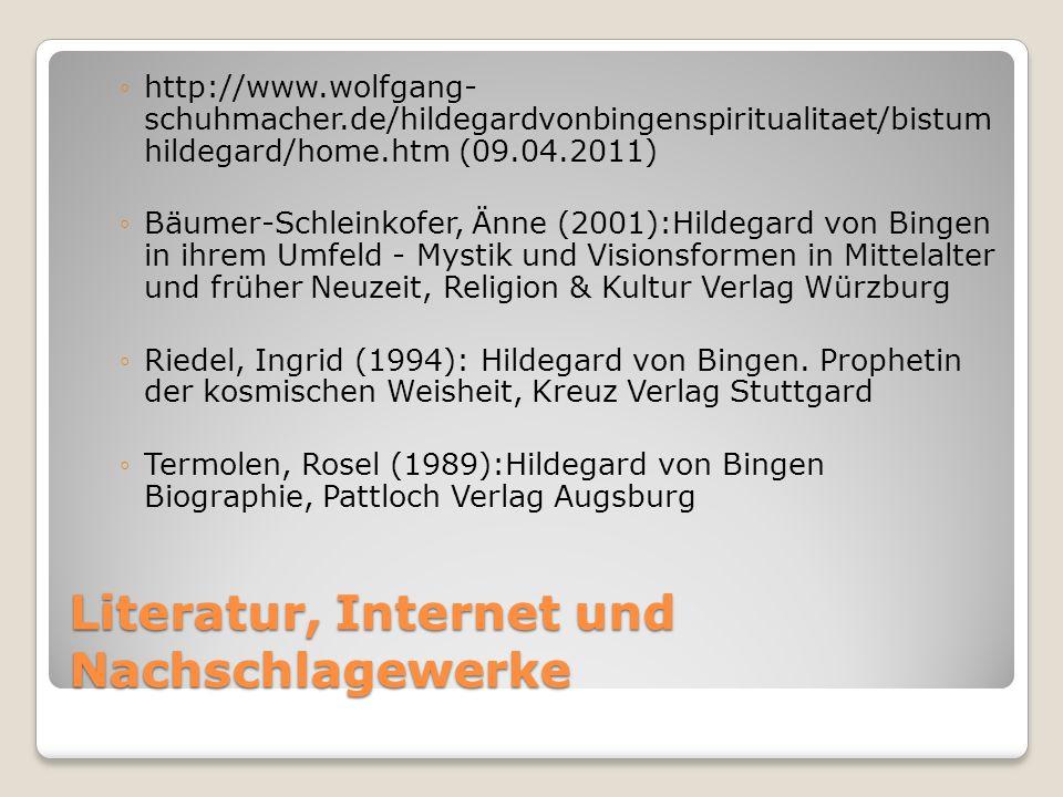 Literatur, Internet und Nachschlagewerke http://www.wolfgang- schuhmacher.de/hildegardvonbingenspiritualitaet/bistum hildegard/home.htm (09.04.2011) B