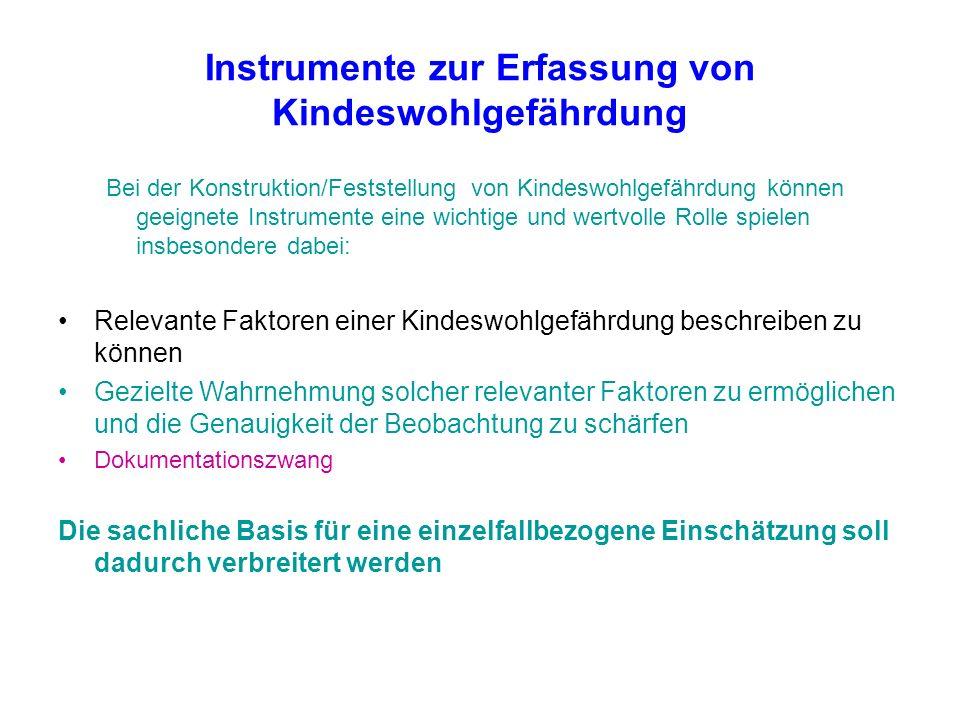 Instrumente zur Erfassung von Kindeswohlgefährdung Bei der Konstruktion/Feststellung von Kindeswohlgefährdung können geeignete Instrumente eine wichti