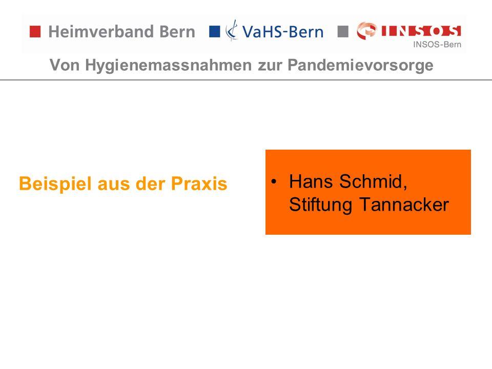 Von Hygienemassnahmen zur Pandemievorsorge Beispiel aus der Praxis Hans Schmid, Stiftung Tannacker