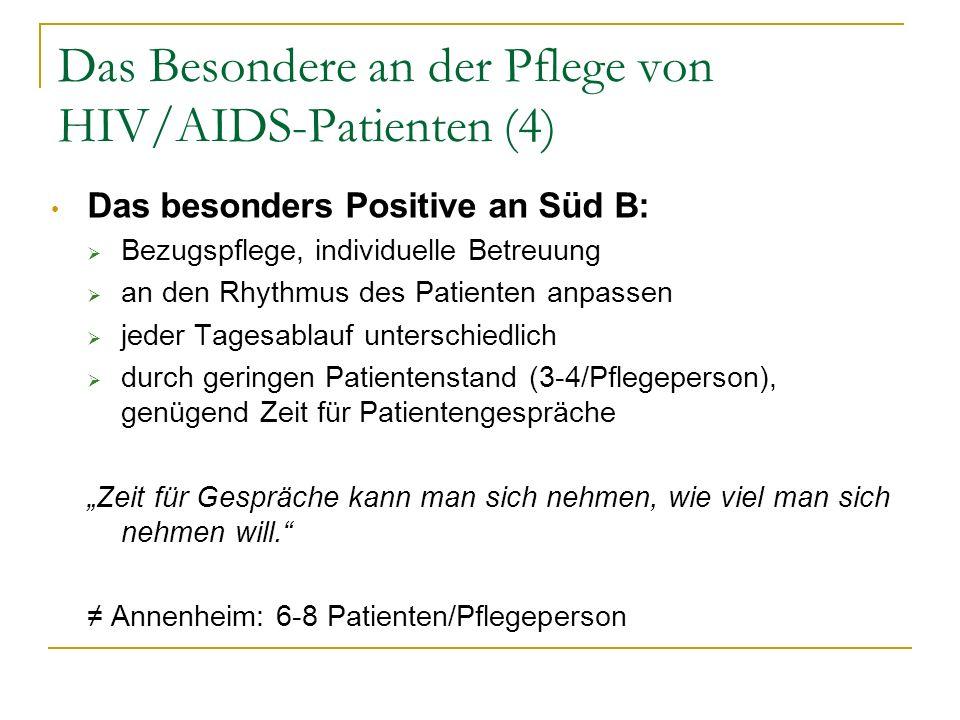 Das Besondere an der Pflege von HIV/AIDS-Patienten (4) Das besonders Positive an Süd B: Bezugspflege, individuelle Betreuung an den Rhythmus des Patie
