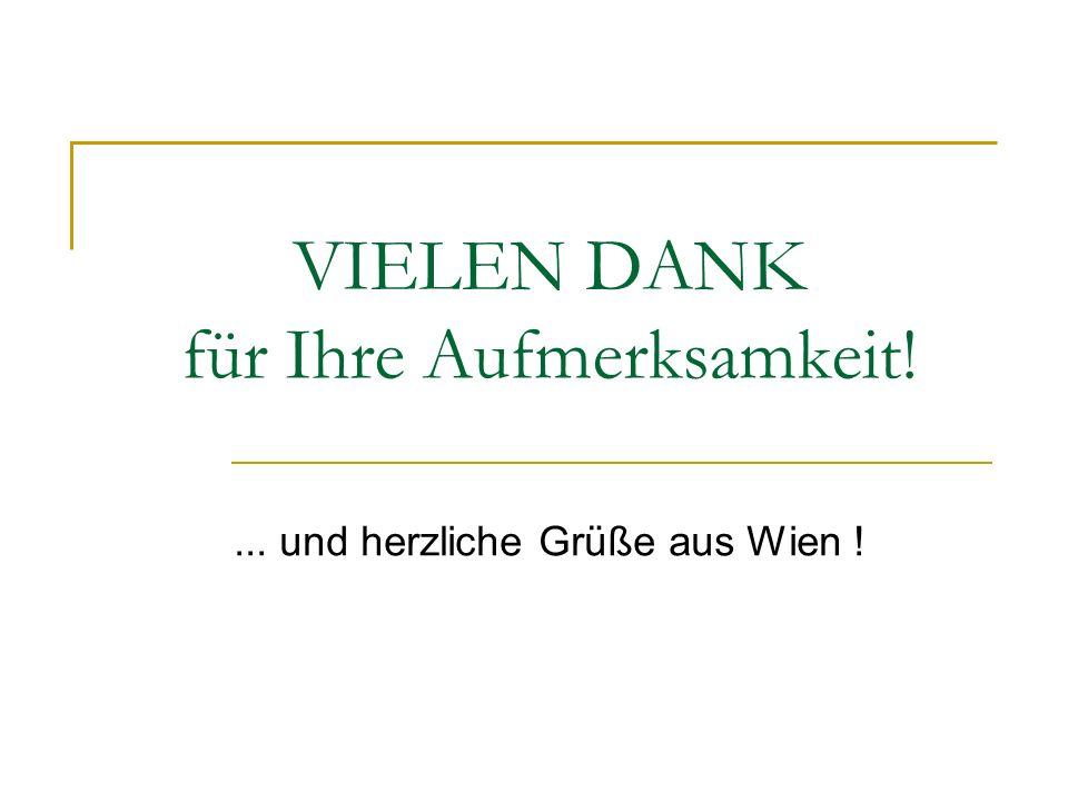 VIELEN DANK für Ihre Aufmerksamkeit!... und herzliche Grüße aus Wien !