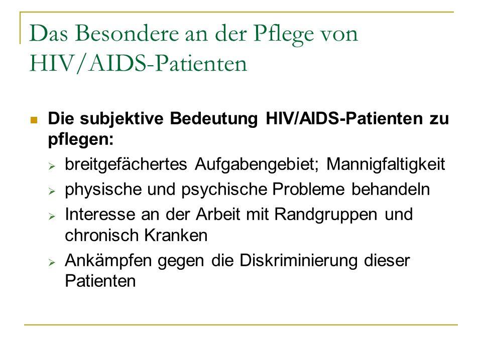 Das Besondere an der Pflege von HIV/AIDS-Patienten Die subjektive Bedeutung HIV/AIDS-Patienten zu pflegen: breitgefächertes Aufgabengebiet; Mannigfalt