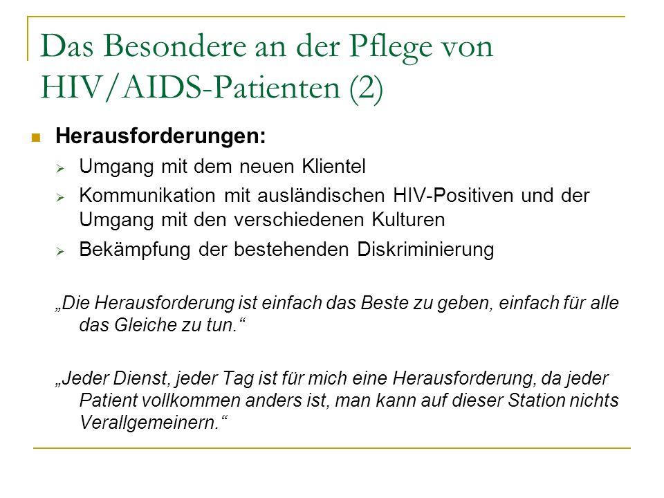 Das Besondere an der Pflege von HIV/AIDS-Patienten (2) Herausforderungen: Umgang mit dem neuen Klientel Kommunikation mit ausländischen HIV-Positiven