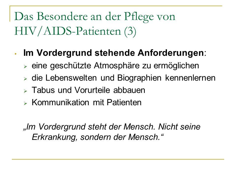 Das Besondere an der Pflege von HIV/AIDS-Patienten (3) Im Vordergrund stehende Anforderungen: eine geschützte Atmosphäre zu ermöglichen die Lebenswelt
