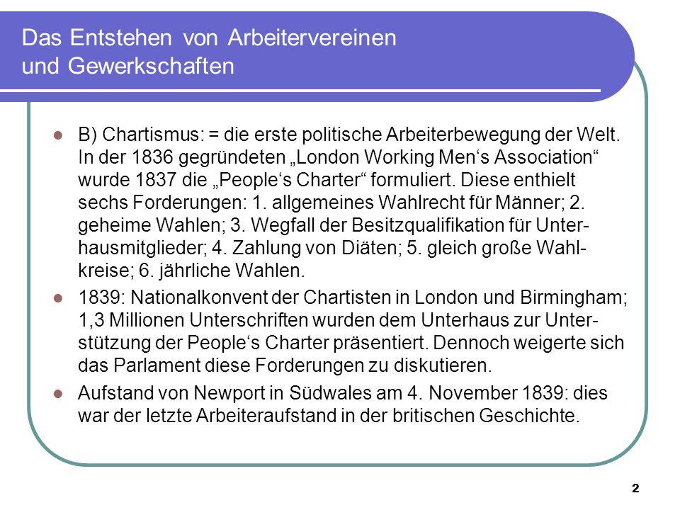 3 Das Entstehen von Arbeitervereinen und Gewerkschaften 1848: Nationalkonvent der Chartisten in London: 2 Millionen Unterschriften für Petition dem Unterhaus vorgelegt (viele gefälscht).