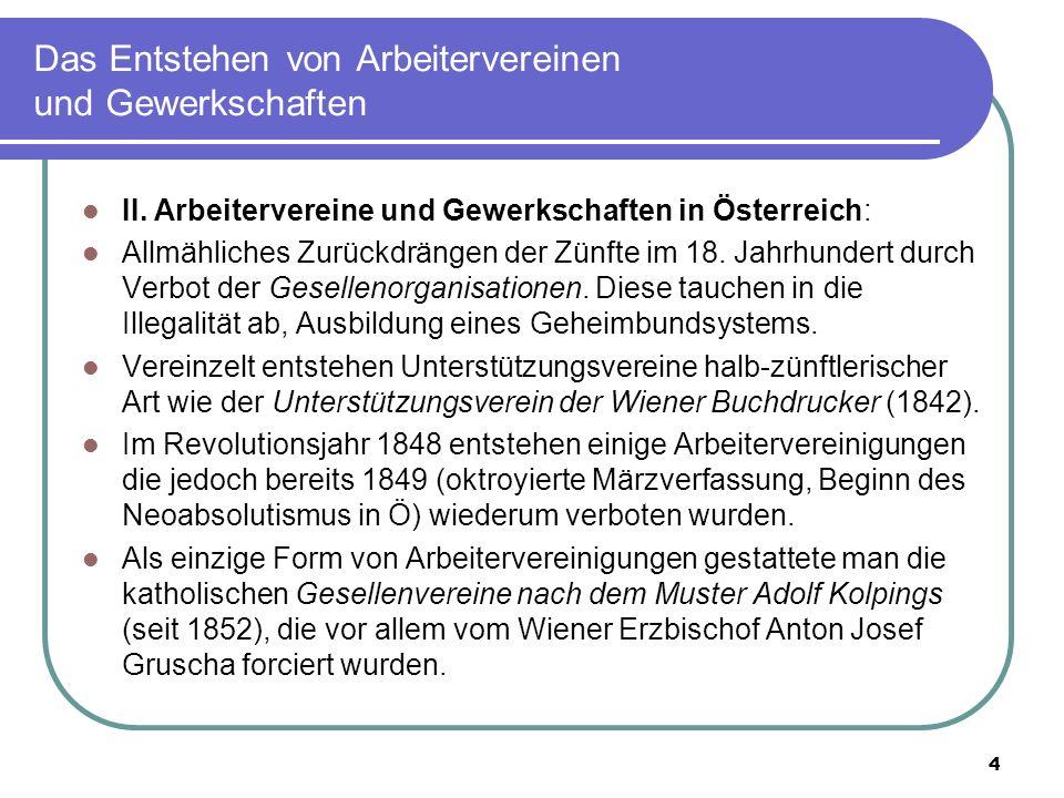 4 Das Entstehen von Arbeitervereinen und Gewerkschaften II. Arbeitervereine und Gewerkschaften in Österreich: Allmähliches Zurückdrängen der Zünfte im