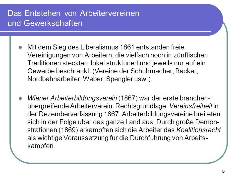 5 Das Entstehen von Arbeitervereinen und Gewerkschaften Mit dem Sieg des Liberalismus 1861 entstanden freie Vereinigungen von Arbeitern, die vielfach