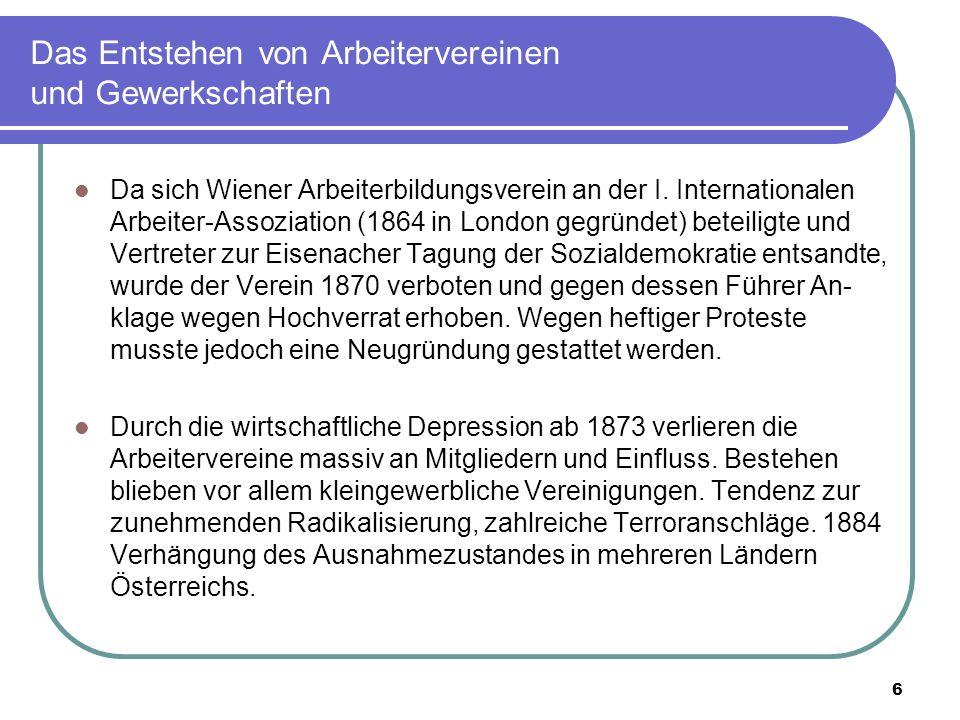 6 Das Entstehen von Arbeitervereinen und Gewerkschaften Da sich Wiener Arbeiterbildungsverein an der I. Internationalen Arbeiter-Assoziation (1864 in
