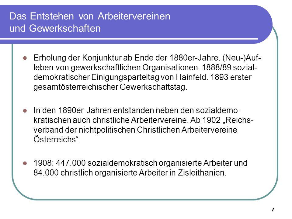7 Das Entstehen von Arbeitervereinen und Gewerkschaften Erholung der Konjunktur ab Ende der 1880er-Jahre. (Neu-)Auf- leben von gewerkschaftlichen Orga