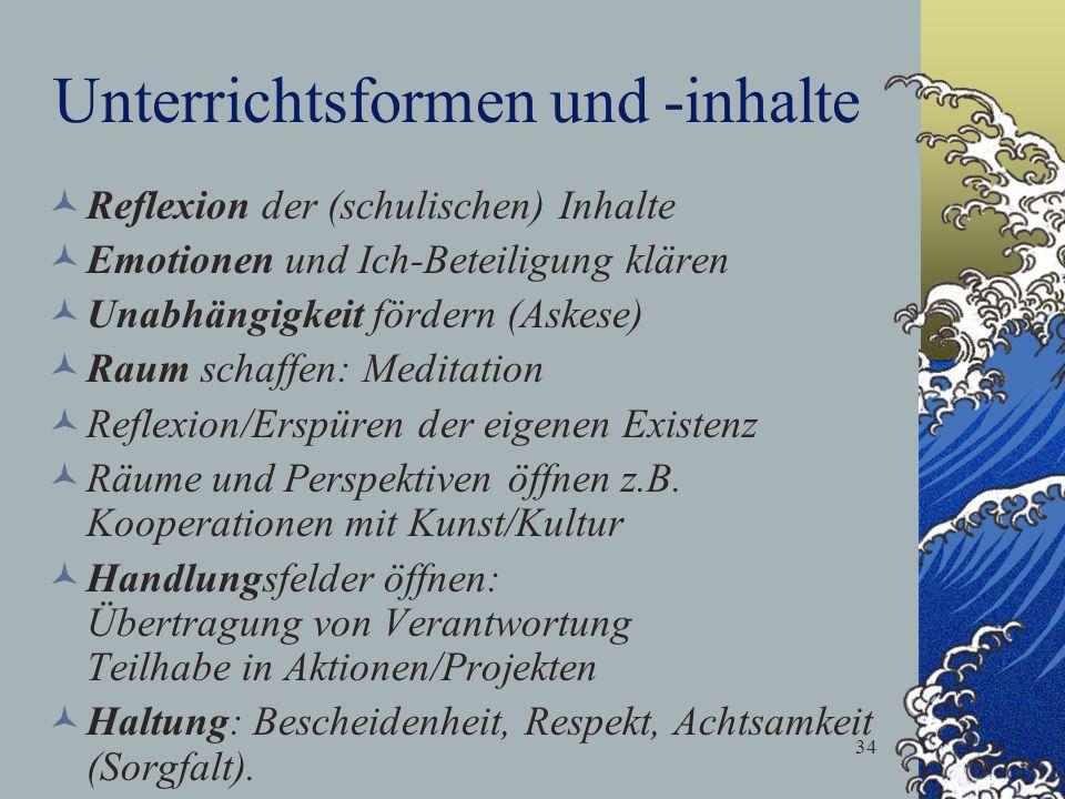 34 Unterrichtsformen und -inhalte Reflexion der (schulischen) Inhalte Emotionen und Ich-Beteiligung klären Unabhängigkeit fördern (Askese) Raum schaff