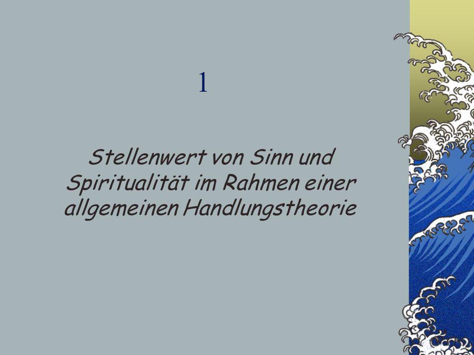 1 Stellenwert von Sinn und Spiritualität im Rahmen einer allgemeinen Handlungstheorie