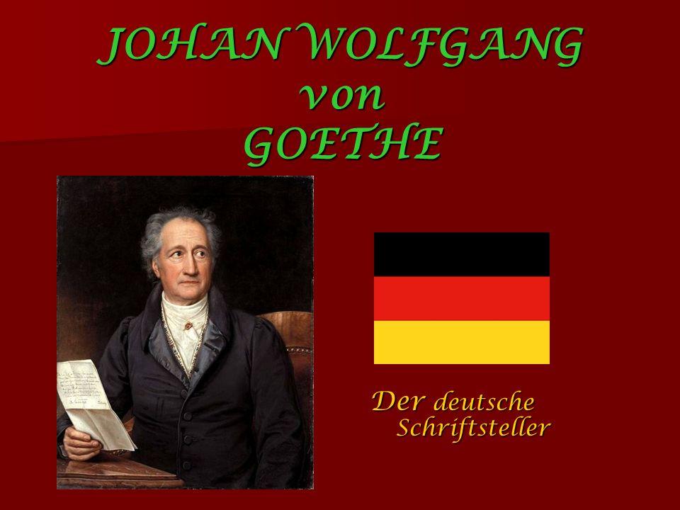 JOHAN WOLFGANG von GOETHE Der deutsche Schriftsteller