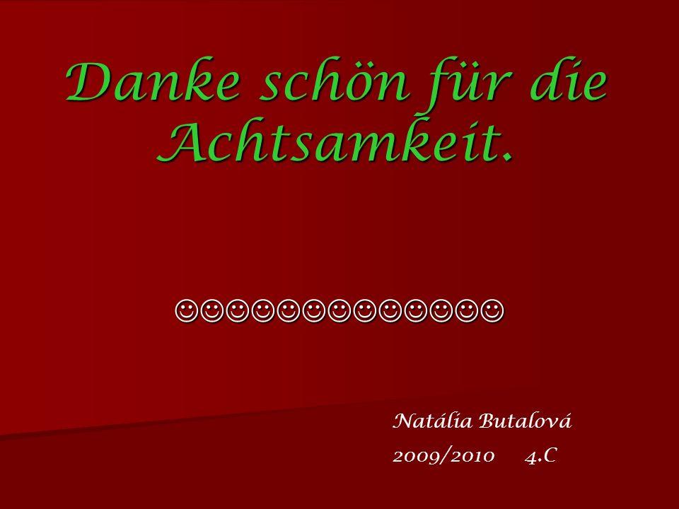 Danke schön für die Achtsamkeit. Natália Butalová 2009/2010 4.C