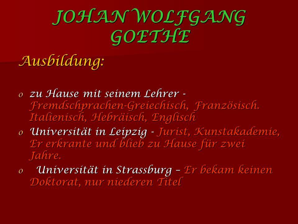 JOHAN WOLFGANG GOETHE Ausbildung: o zu Hause mit seinem Lehrer - Fremdschprachen-Greiechisch, Französisch.