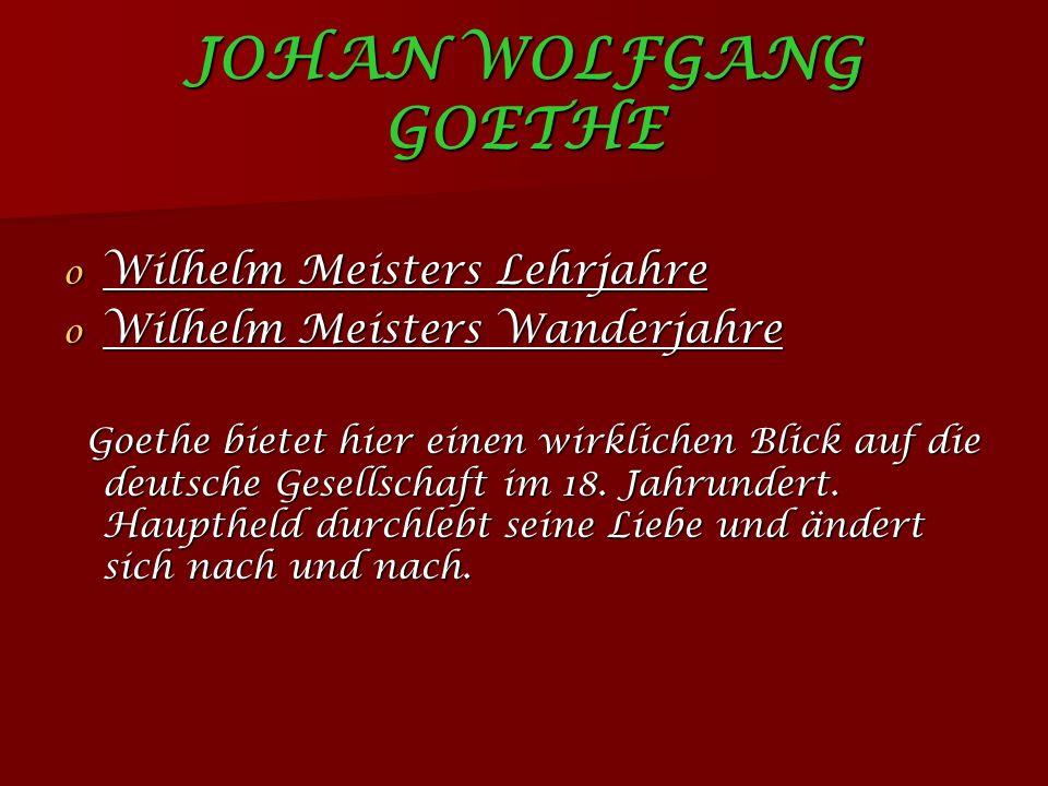 JOHAN WOLFGANG GOETHE o Wilhelm Meisters Lehrjahre o Wilhelm Meisters Wanderjahre Goethe bietet hier einen wirklichen Blick auf die deutsche Gesellschaft im 18.