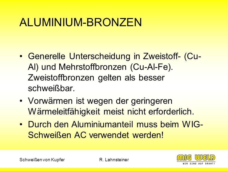 Schweißen von KupferR. Lahnsteiner ALUMINIUM-BRONZEN Generelle Unterscheidung in Zweistoff- (Cu- Al) und Mehrstoffbronzen (Cu-Al-Fe). Zweistoffbronzen