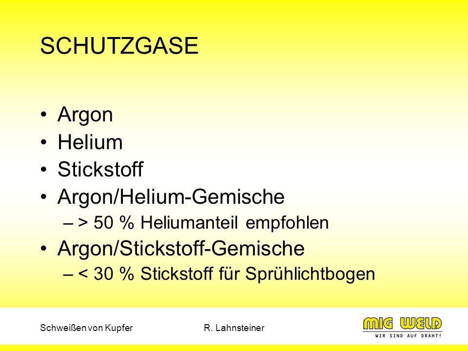 Schweißen von KupferR. Lahnsteiner SCHUTZGASE Argon Helium Stickstoff Argon/Helium-Gemische –> 50 % Heliumanteil empfohlen Argon/Stickstoff-Gemische –