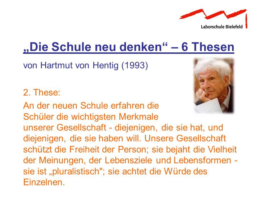 Die Schule neu denken – 6 Thesen von Hartmut von Hentig (1993) 2. These: An der neuen Schule erfahren die Schüler die wichtigsten Merkmale unserer Ges