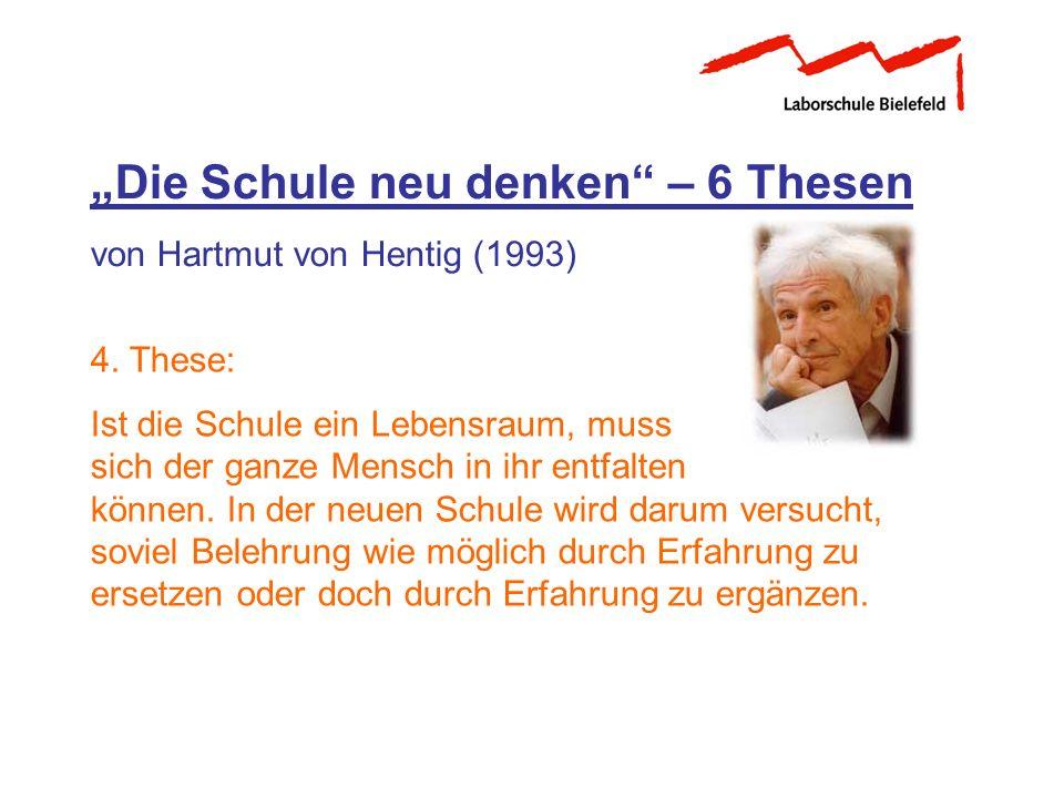Die Schule neu denken – 6 Thesen von Hartmut von Hentig (1993) 4. These: Ist die Schule ein Lebensraum, muss sich der ganze Mensch in ihr entfalten kö