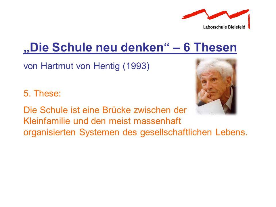 Die Schule neu denken – 6 Thesen von Hartmut von Hentig (1993) 5. These: Die Schule ist eine Brücke zwischen der Kleinfamilie und den meist massenhaft