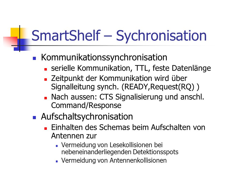 SmartShelf – Sychronisation Kommunikationssynchronisation serielle Kommunikation, TTL, feste Datenlänge Zeitpunkt der Kommunikation wird über Signalle